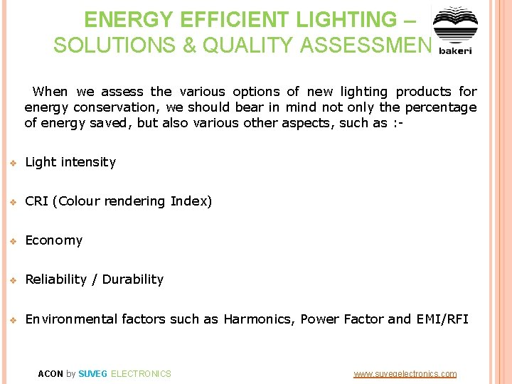 ENERGY EFFICIENT LIGHTING – SOLUTIONS & QUALITY ASSESSMENT When we assess the various options