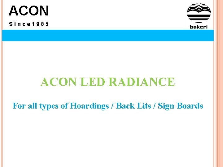 ACON Since 1985 ACON LED RADIANCE For all types of Hoardings / Back Lits