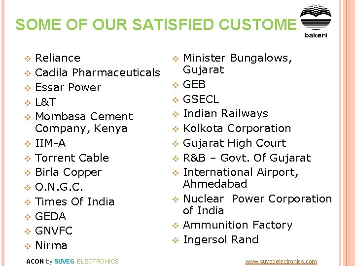 SOME OF OUR SATISFIED CUSTOMERS v v v v Reliance Cadila Pharmaceuticals Essar Power