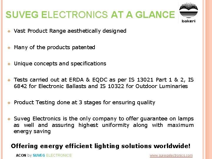 SUVEG ELECTRONICS AT A GLANCE v Vast Product Range aesthetically designed v Many of