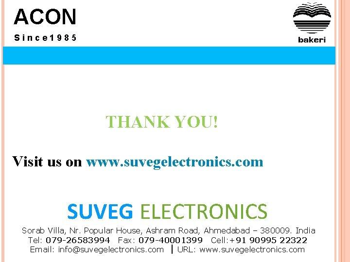 ACON Since 1985 THANK YOU! Visit us on www. suvegelectronics. com SUVEG ELECTRONICS Sorab