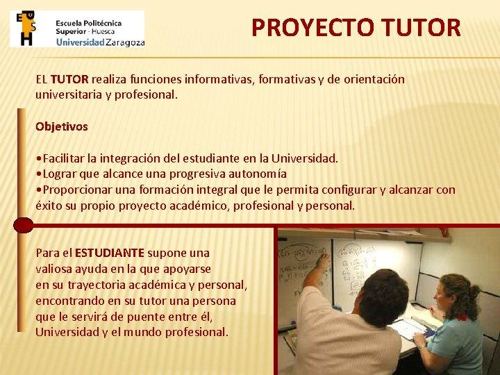 PROYECTO TUTOR EL TUTOR realiza funciones informativas, formativas y de orientación universitaria y profesional.