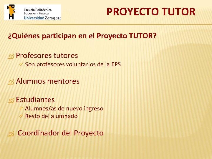 PROYECTO TUTOR ¿Quiénes participan en el Proyecto TUTOR? Profesores tutores Son profesores voluntarios de