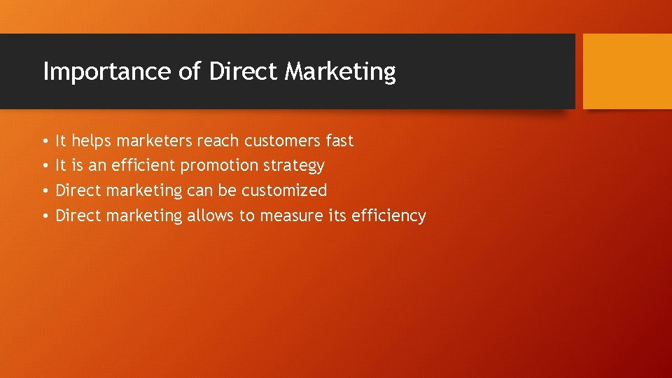 Importance of Direct Marketing • • It helps marketers reach customers fast It is