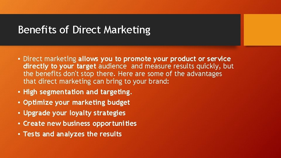 Benefits of Direct Marketing • Direct marketing allows you to promote your product or