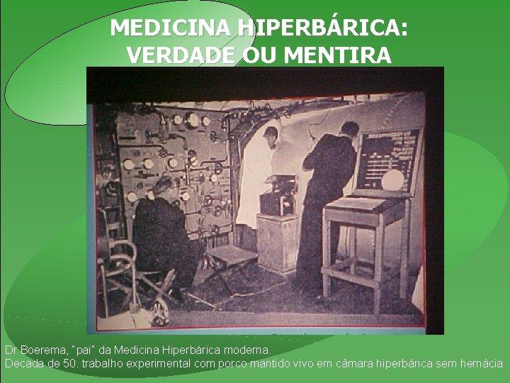 """MEDICINA HIPERBÁRICA: VERDADE OU MENTIRA Dr Boerema, """"pai"""" da Medicina Hiperbárica moderna. Decada de"""