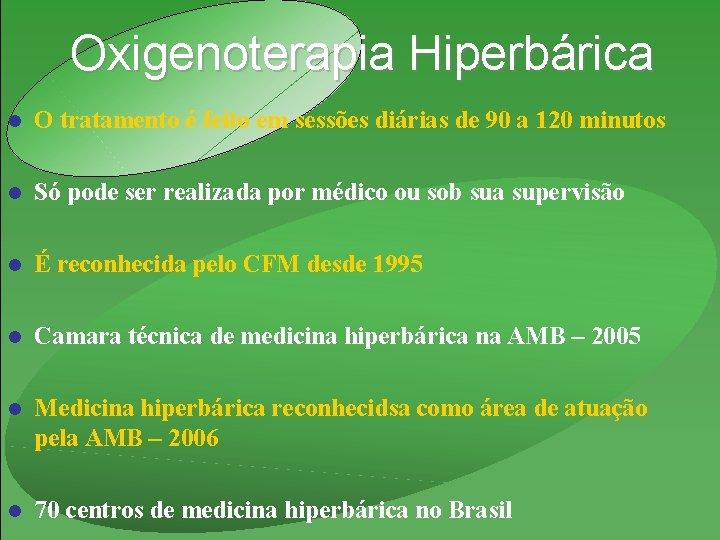 Oxigenoterapia Hiperbárica l O tratamento é feito em sessões diárias de 90 a 120