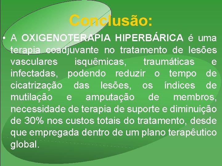 Conclusão: • A OXIGENOTERAPIA HIPERBÁRICA é uma terapia coadjuvante no tratamento de lesões vasculares
