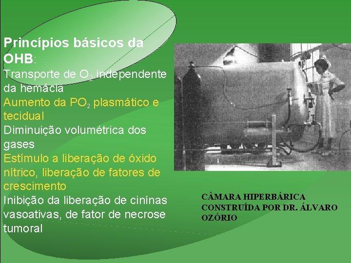 Princípios básicos da OHB: Transporte de O 2 independente da hemácia Aumento da PO