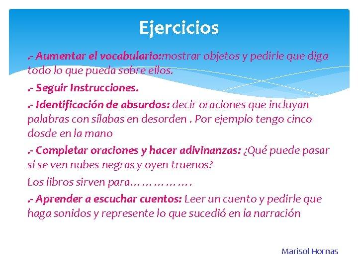 Ejercicios. - Aumentar el vocabulario: mostrar objetos y pedirle que diga todo lo que