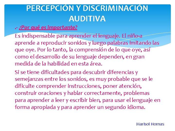 PERCEPCIÓN Y DISCRIMINACIÓN AUDITIVA . - ¿Por qué es importante? Es indispensable para aprender
