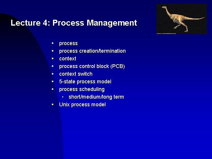 Lecture 4: Process Management § § § § process creation/termination context process control block
