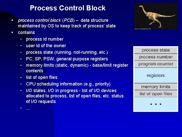 Process Control Block § § process control block (PCB) – data structure maintained by