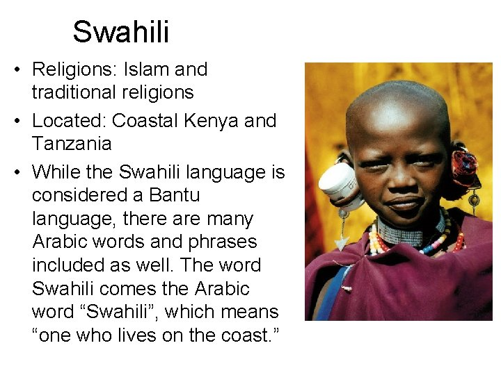 Swahili • Religions: Islam and traditional religions • Located: Coastal Kenya and Tanzania •