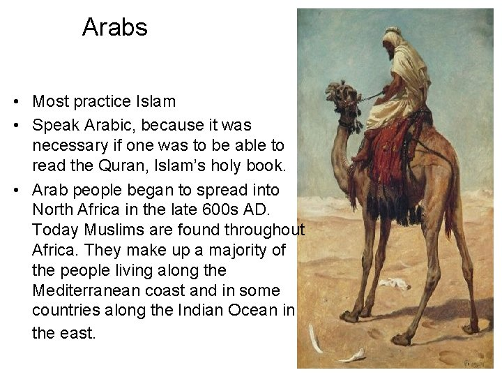 Arabs • Most practice Islam • Speak Arabic, because it was necessary if one