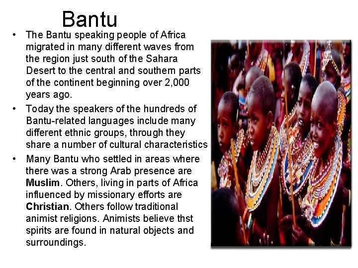 Bantu • The Bantu speaking people of Africa migrated in many different waves from
