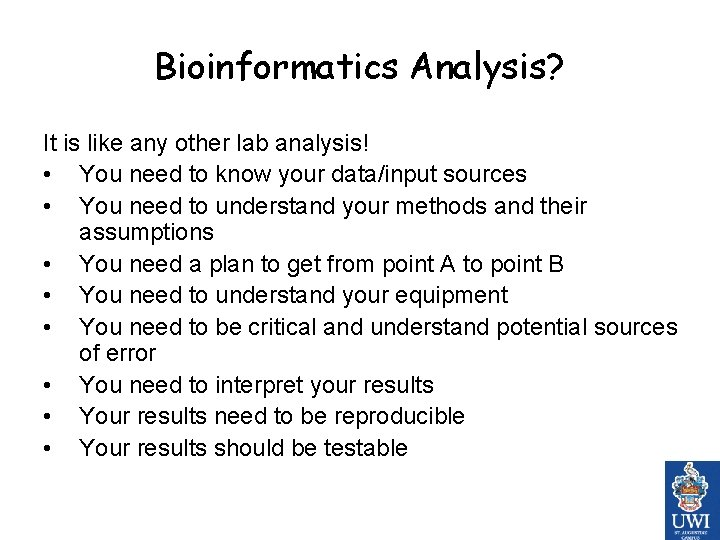 Bioinformatics Analysis? It is like any other lab analysis! • You need to know