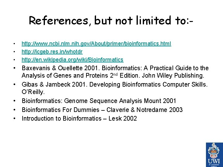 References, but not limited to: • • • http: //www. ncbi. nlm. nih. gov/About/primer/bioinformatics.