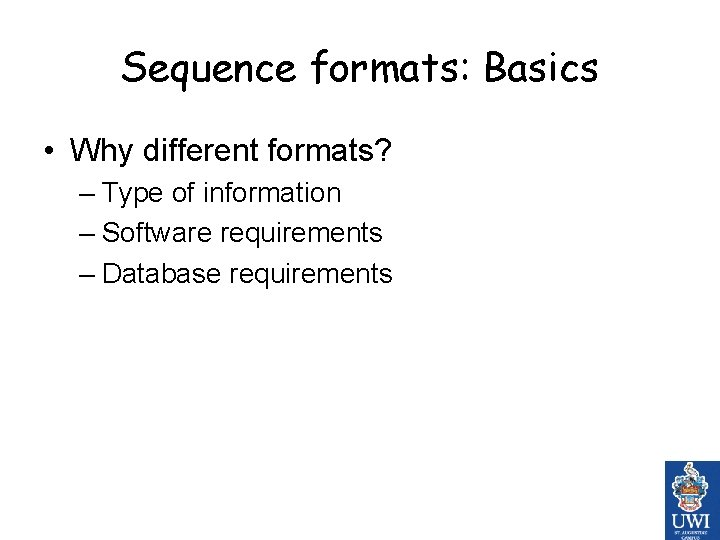 Sequence formats: Basics • Why different formats? – Type of information – Software requirements