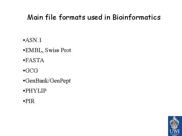 Main file formats used in Bioinformatics • ASN. 1 • EMBL, Swiss Prot •
