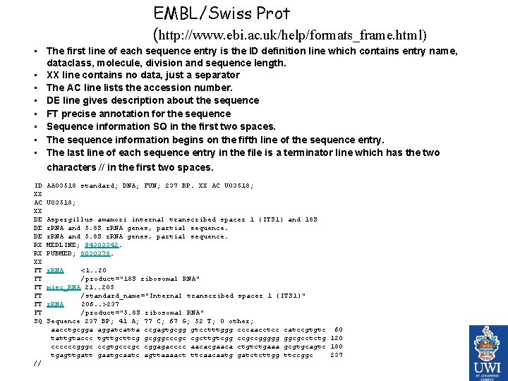 EMBL/Swiss Prot (http: //www. ebi. ac. uk/help/formats_frame. html) • The first line of each