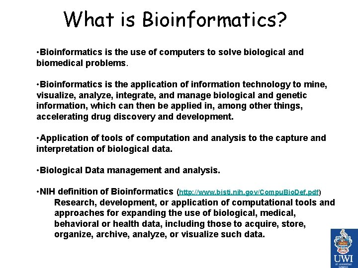 What is Bioinformatics? • Bioinformatics is the use of computers to solve biological and