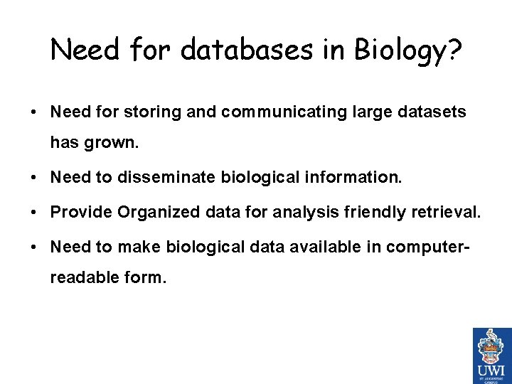 Need for databases in Biology? • Need for storing and communicating large datasets has