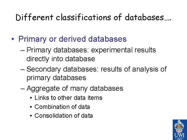 Different classifications of databases…. • Primary or derived databases – Primary databases: experimental results