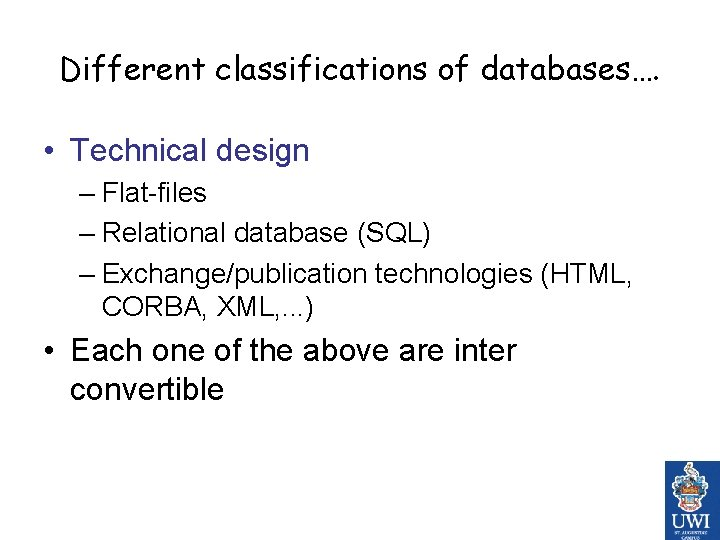 Different classifications of databases…. • Technical design – Flat-files – Relational database (SQL) –