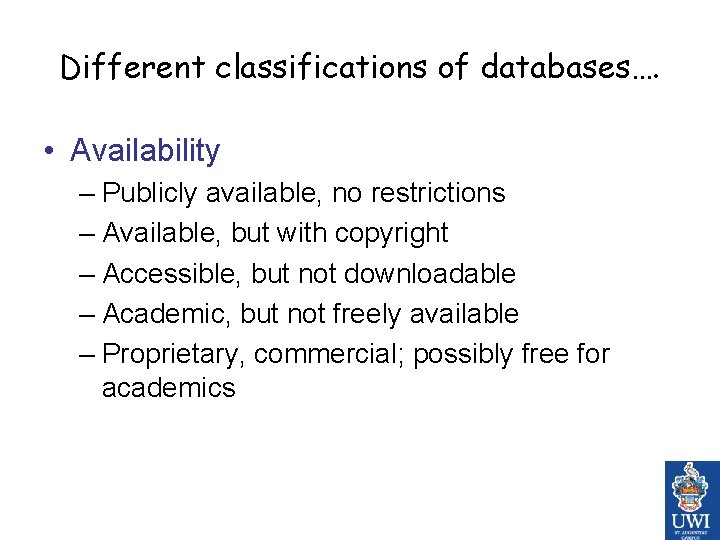 Different classifications of databases…. • Availability – Publicly available, no restrictions – Available, but