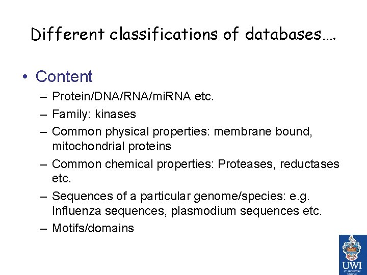 Different classifications of databases…. • Content – Protein/DNA/RNA/mi. RNA etc. – Family: kinases –