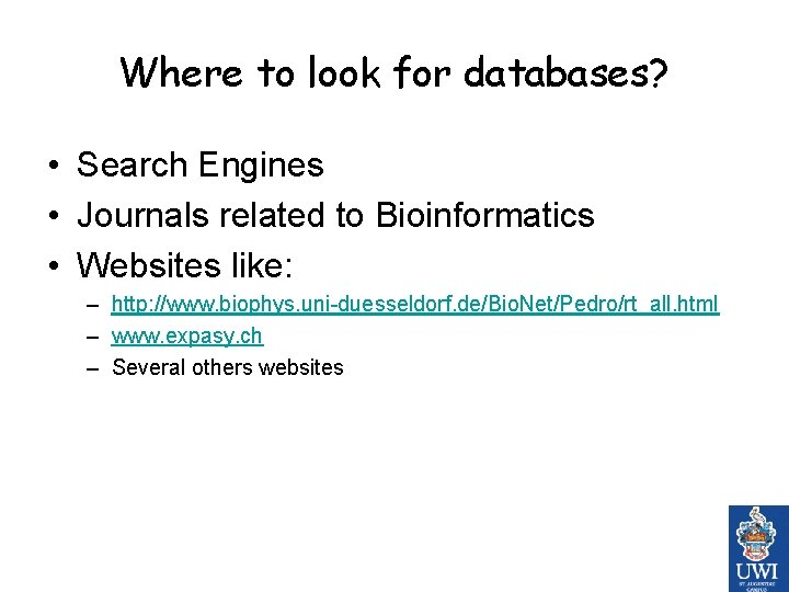 Where to look for databases? • Search Engines • Journals related to Bioinformatics •