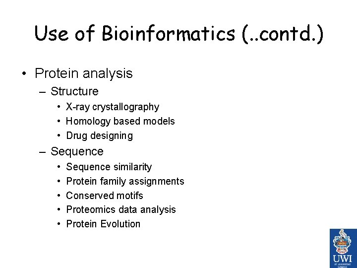 Use of Bioinformatics (. . contd. ) • Protein analysis – Structure • X-ray