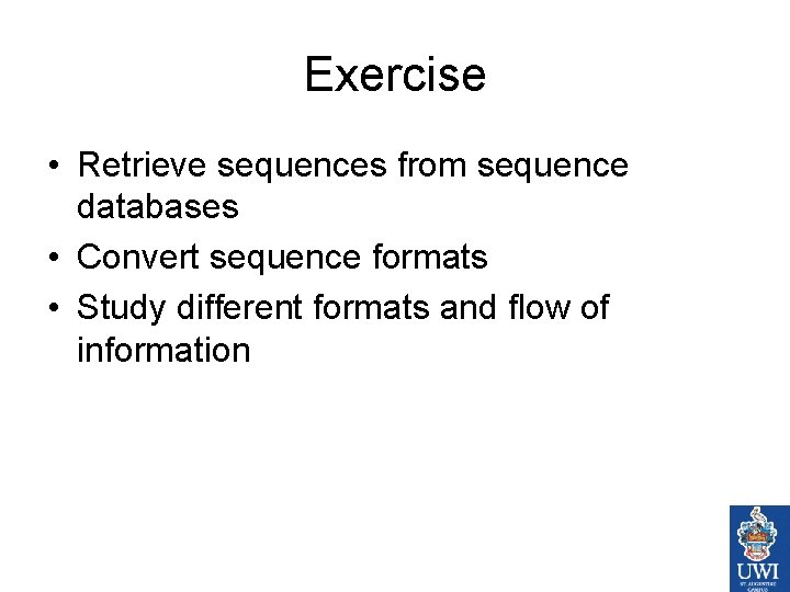 Exercise • Retrieve sequences from sequence databases • Convert sequence formats • Study different