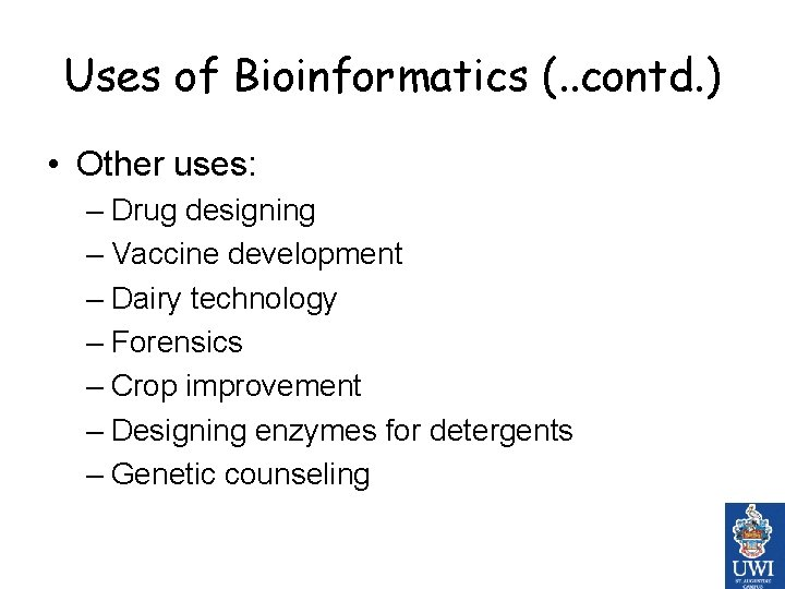 Uses of Bioinformatics (. . contd. ) • Other uses: – Drug designing –