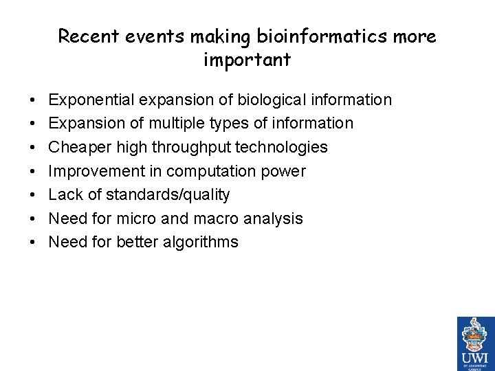 Recent events making bioinformatics more important • • Exponential expansion of biological information Expansion