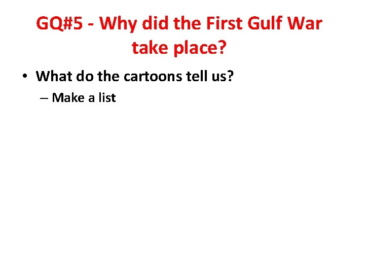 GQ#5 - Why did the First Gulf War take place? • What do the