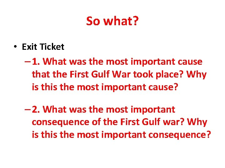 So what? • Exit Ticket – 1. What was the most important cause that
