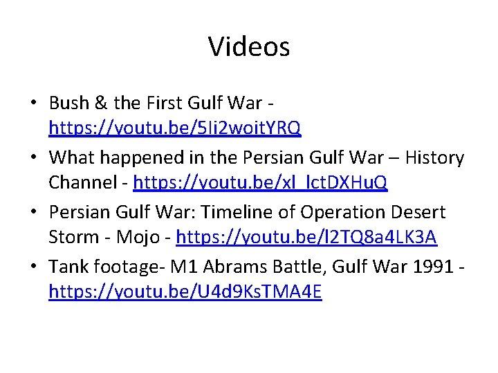 Videos • Bush & the First Gulf War https: //youtu. be/5 Ii 2 woit.