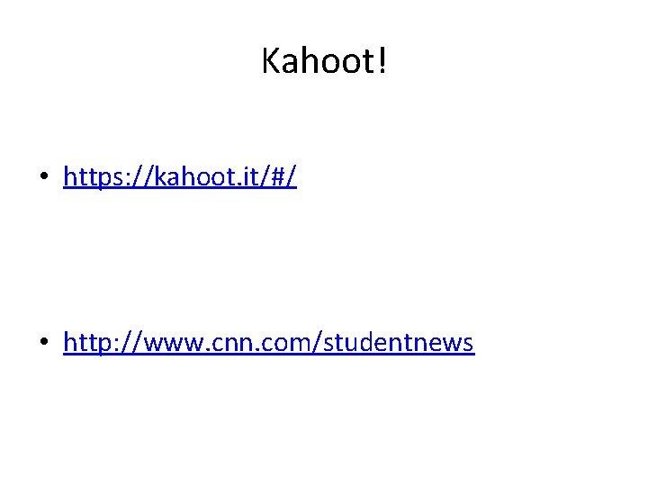 Kahoot! • https: //kahoot. it/#/ • http: //www. cnn. com/studentnews