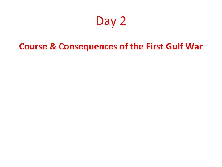 Day 2 Course & Consequences of the First Gulf War