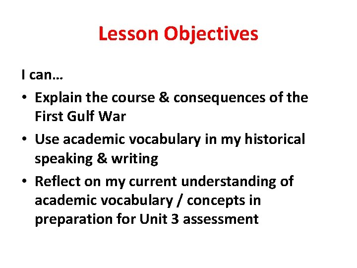 Lesson Objectives I can… • Explain the course & consequences of the First Gulf