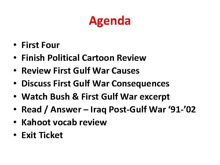 Agenda • • First Four Finish Political Cartoon Review First Gulf War Causes Discuss