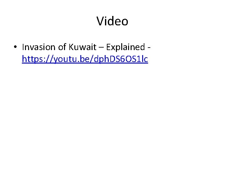Video • Invasion of Kuwait – Explained https: //youtu. be/dph. DS 6 OS 1