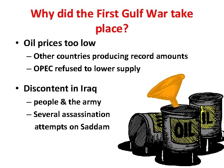 Why did the First Gulf War take place? • Oil prices too low –