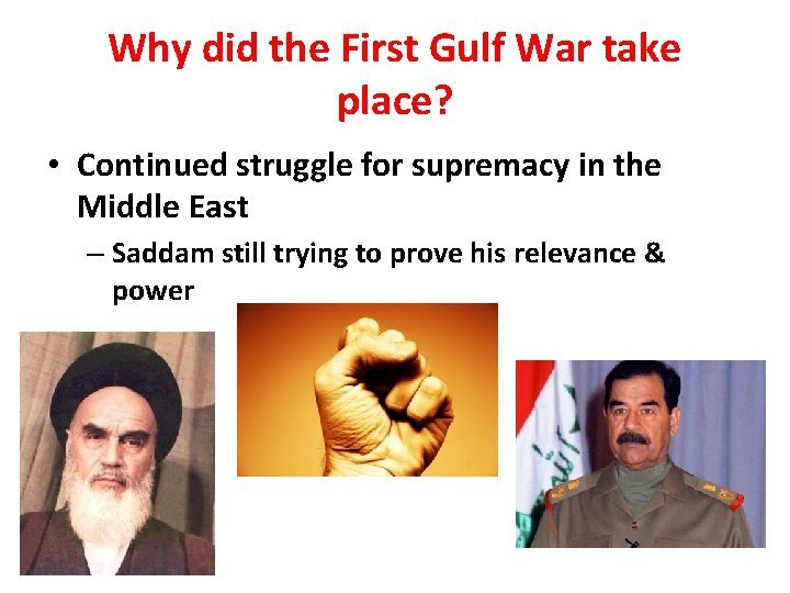 Why did the First Gulf War take place? • Continued struggle for supremacy in