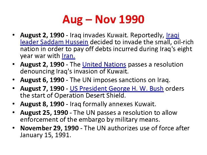 Aug – Nov 1990 • August 2, 1990 - Iraq invades Kuwait. Reportedly, Iraqi