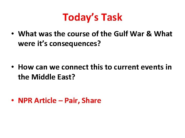 Today's Task • What was the course of the Gulf War & What were