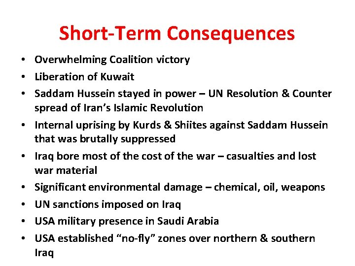 Short-Term Consequences • Overwhelming Coalition victory • Liberation of Kuwait • Saddam Hussein stayed