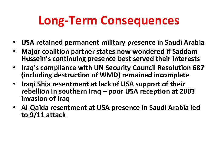 Long-Term Consequences • USA retained permanent military presence in Saudi Arabia • Major coalition
